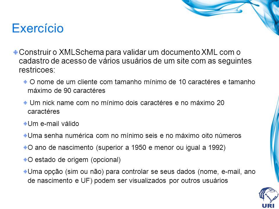 Exercício Construir o XMLSchema para validar um documento XML com o cadastro de acesso de vários usuários de um site com as seguintes restricoes: O no