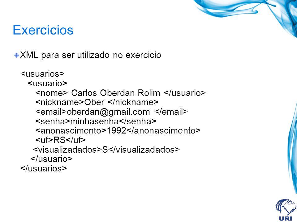 Exercicios XML para ser utilizado no exercicio Carlos Oberdan Rolim Ober oberdan@gmail.com minhasenha 1992 RS S
