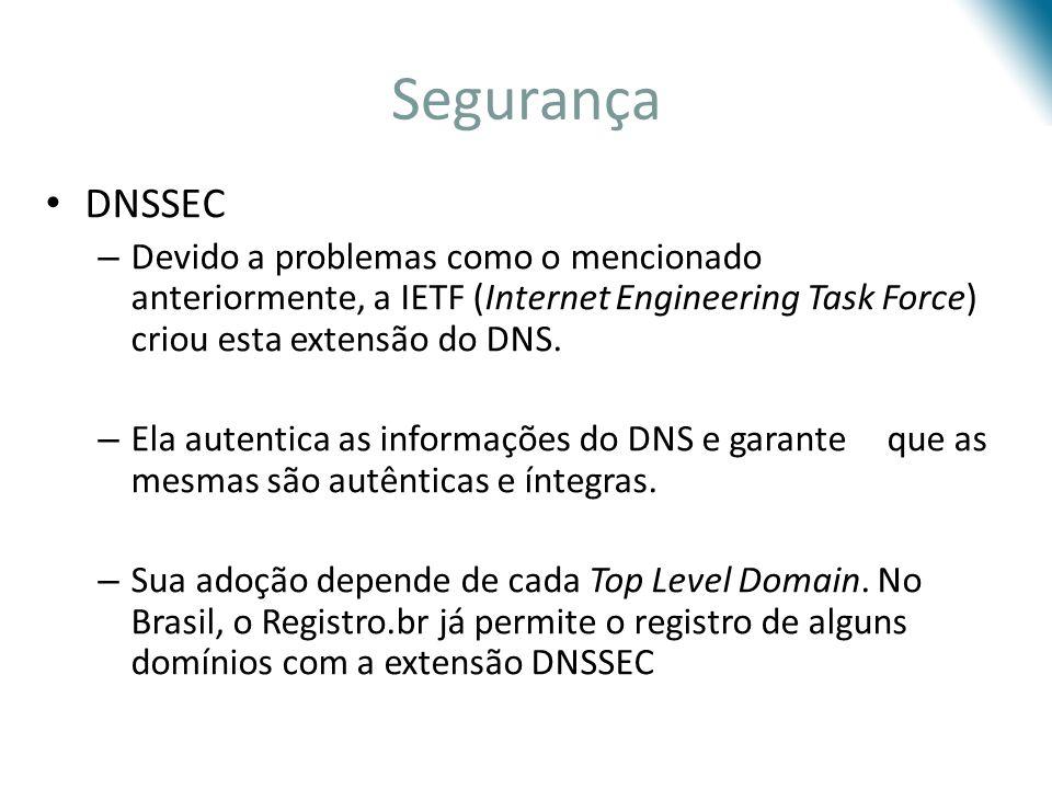 Segurança DNSSEC – Devido a problemas como o mencionado anteriormente, a IETF (Internet Engineering Task Force) criou esta extensão do DNS. – Ela aute