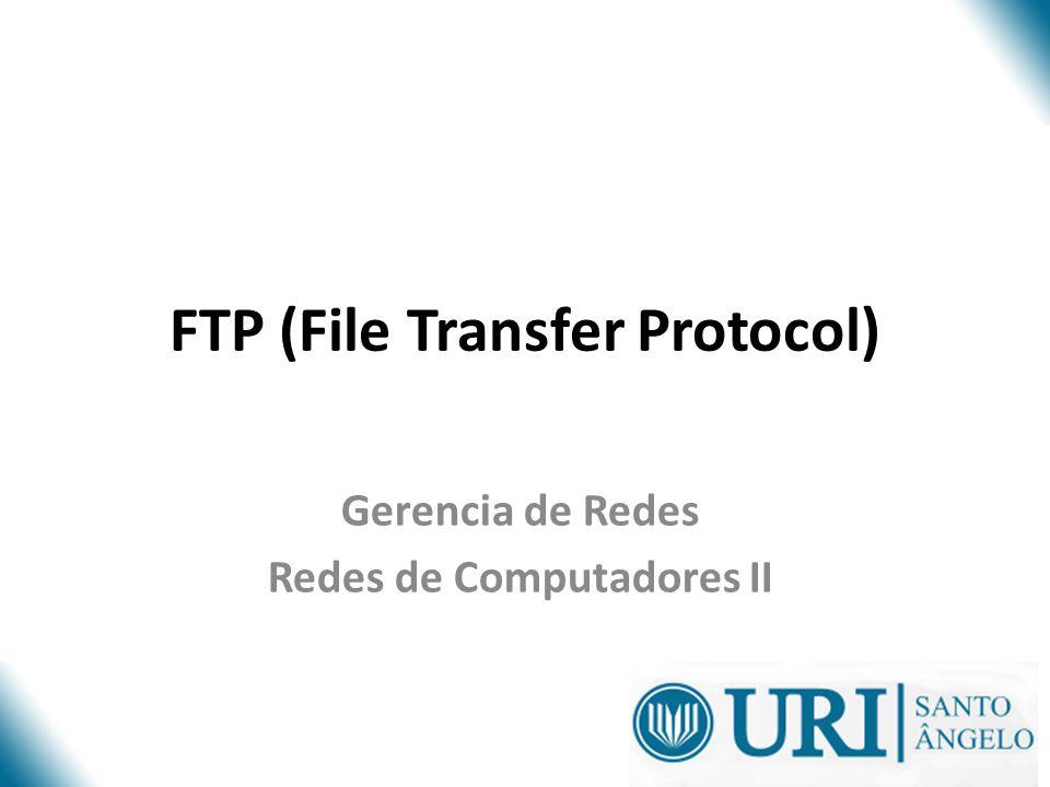 FTP (File Transfer Protocol) Gerencia de Redes Redes de Computadores II