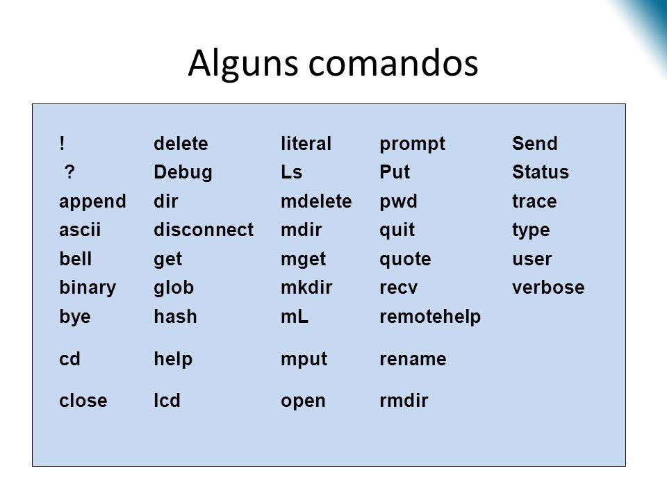 Alguns comandos rmdiropenlcdclose renamemputhelpcd remotehelpmLhashbye verboserecvmkdirglobbinary userquotemgetgetbell typequitmdirdisconnectascii tra