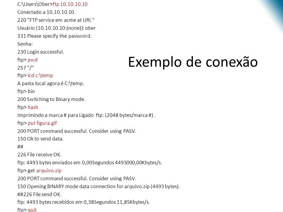 Exemplo de conexão C:\Users\Ober>ftp 10.10.10.10 Conectado a 10.10.10.10. 220