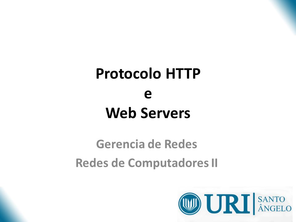 O protocolo Http HTTP : Hyper Text Transfer Protocol.