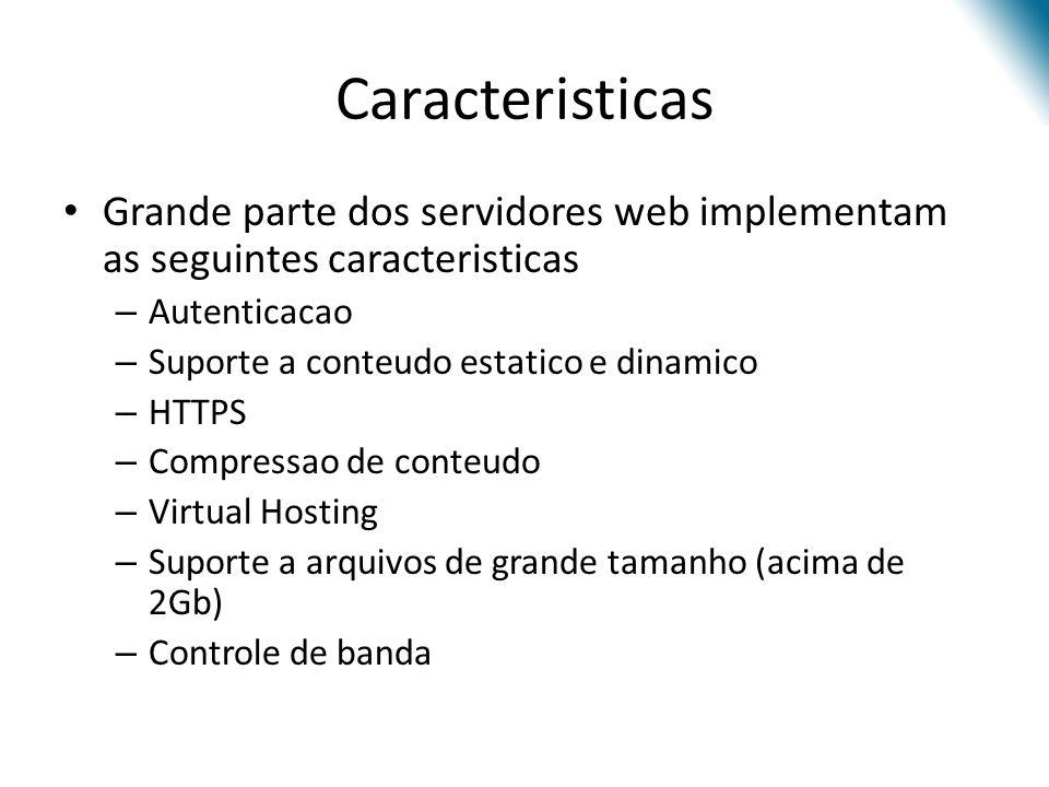 Caracteristicas Grande parte dos servidores web implementam as seguintes caracteristicas – Autenticacao – Suporte a conteudo estatico e dinamico – HTT