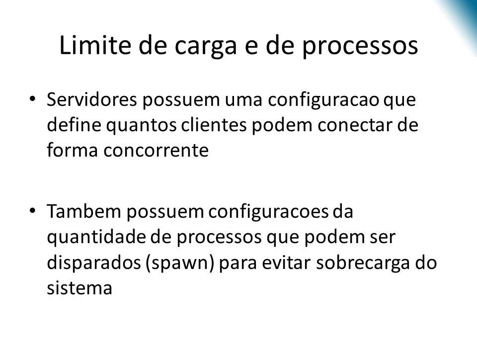Limite de carga e de processos Servidores possuem uma configuracao que define quantos clientes podem conectar de forma concorrente Tambem possuem conf