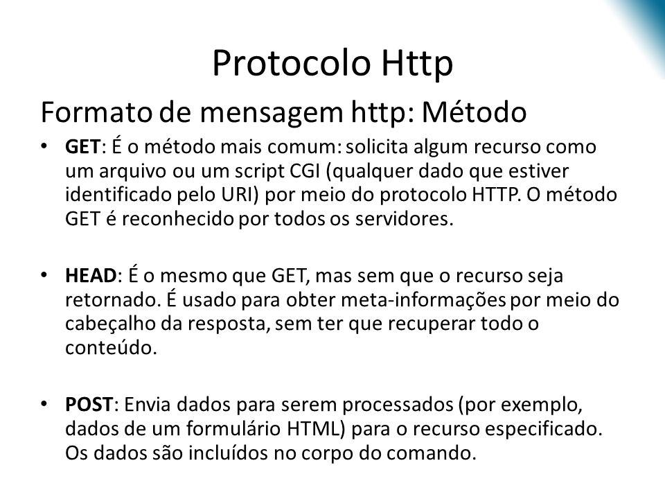 Protocolo Http Exemplo de pedido: GET / HTTP/1.1 Host: www.san.uri.br Accept: */* User-agent: Mozilla/4.0 POST / HTTP/1.1 Host: san.uri.br Content-Length: 27 Connection: Keep-Alive Nome=NamePessoa&Idade=99&Curso=Computacao Usando método GET Usando método POST