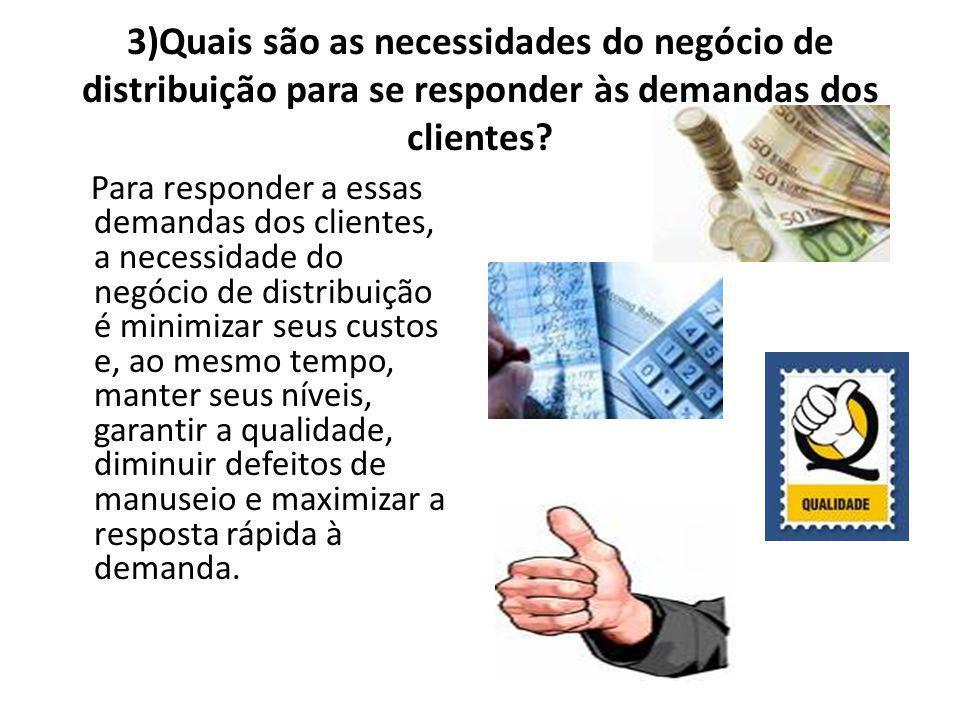 3)Quais são as necessidades do negócio de distribuição para se responder às demandas dos clientes.