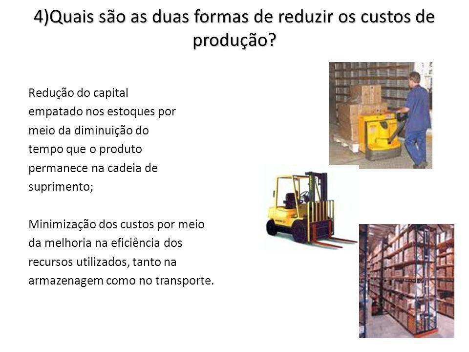 4)Quais são as duas formas de reduzir os custos de produção.