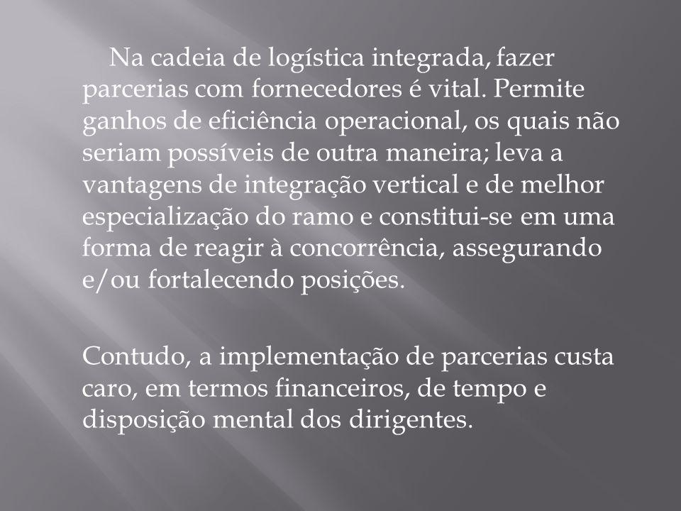 Na cadeia de logística integrada, fazer parcerias com fornecedores é vital. Permite ganhos de eficiência operacional, os quais não seriam possíveis de