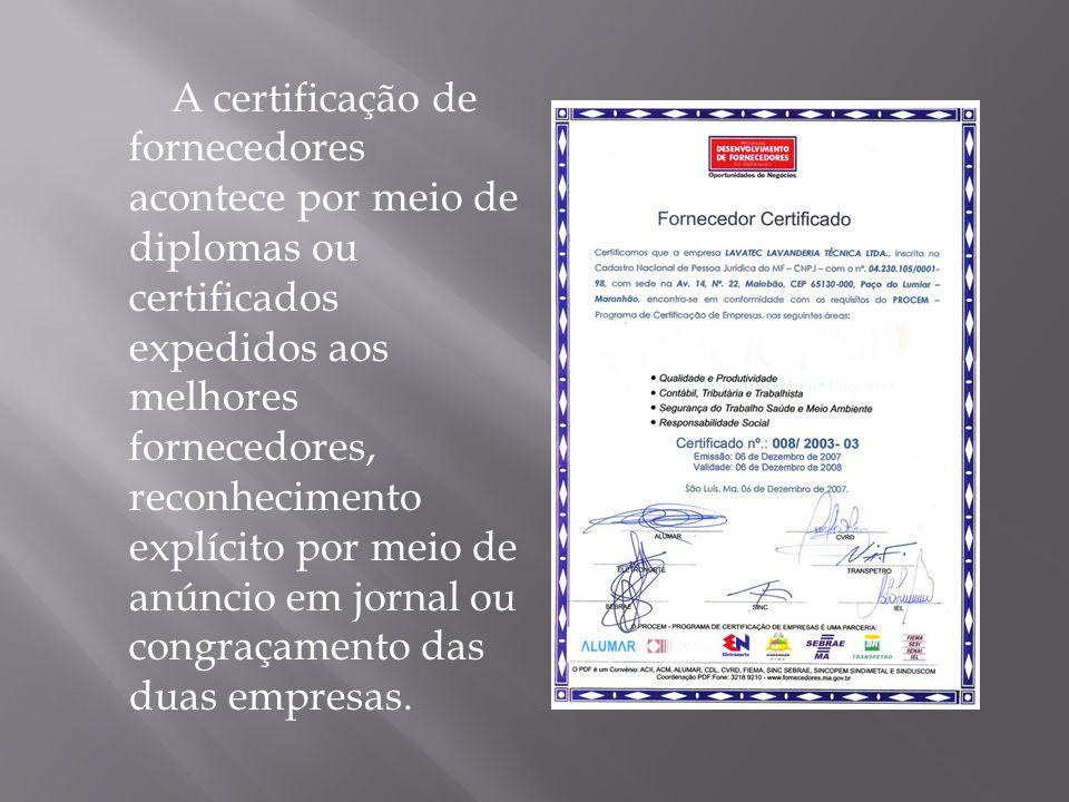 A certificação de fornecedores acontece por meio de diplomas ou certificados expedidos aos melhores fornecedores, reconhecimento explícito por meio de