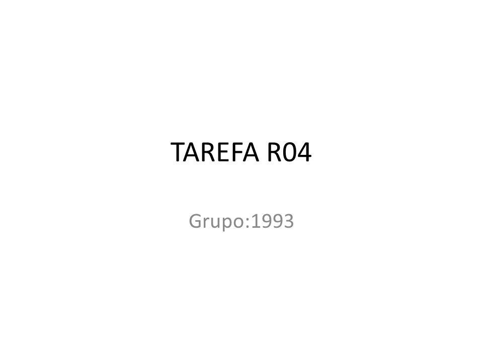 TAREFA R04 Grupo:1993
