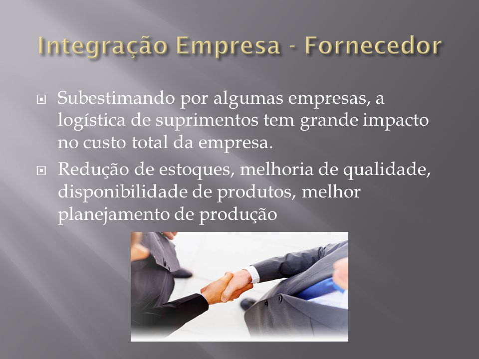 Subestimando por algumas empresas, a logística de suprimentos tem grande impacto no custo total da empresa. Redução de estoques, melhoria de qualidade