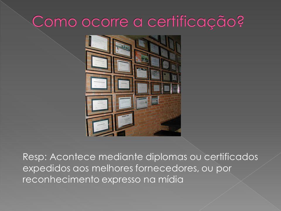 Resp: Acontece mediante diplomas ou certificados expedidos aos melhores fornecedores, ou por reconhecimento expresso na mídia