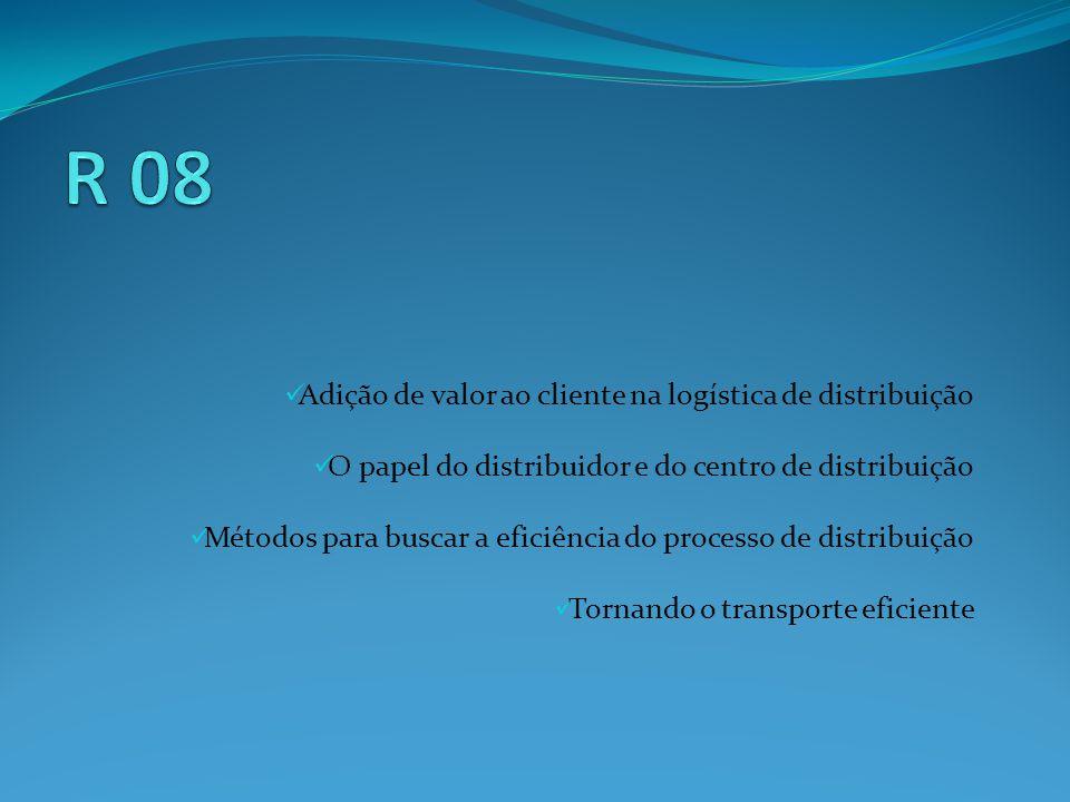 Adição de valor ao cliente na logística de distribuição O papel do distribuidor e do centro de distribuição Métodos para buscar a eficiência do processo de distribuição Tornando o transporte eficiente