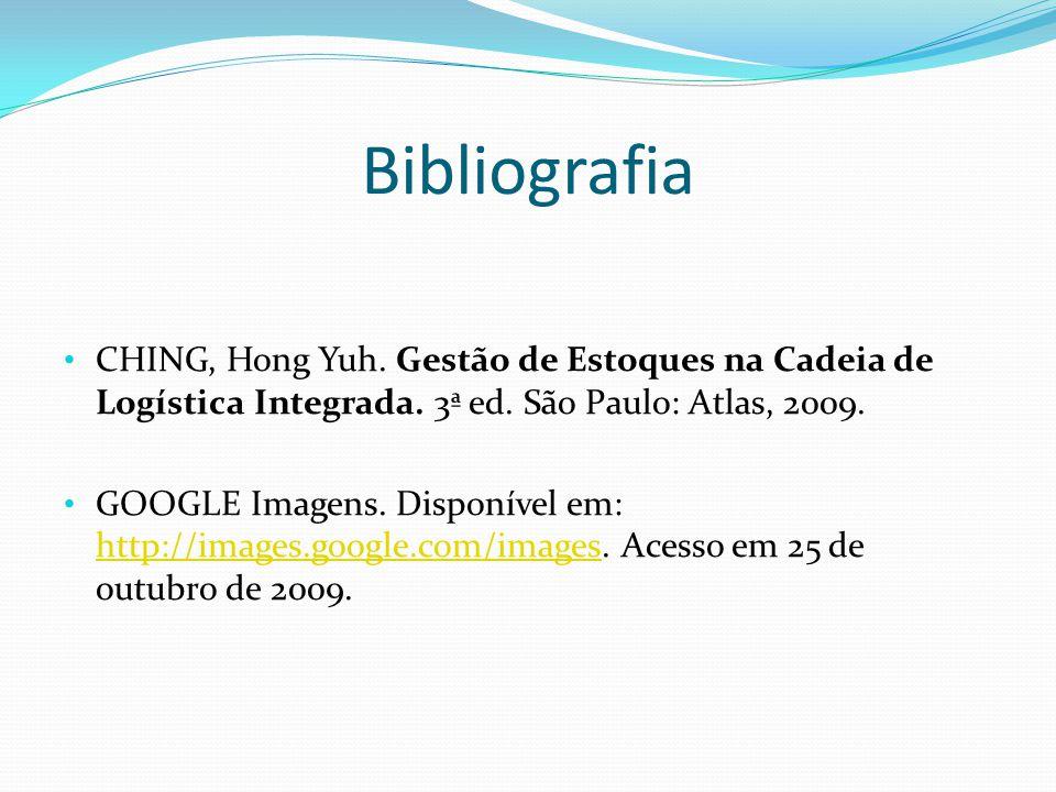 Bibliografia CHING, Hong Yuh. Gestão de Estoques na Cadeia de Logística Integrada. 3ª ed. São Paulo: Atlas, 2009. GOOGLE Imagens. Disponível em: http: