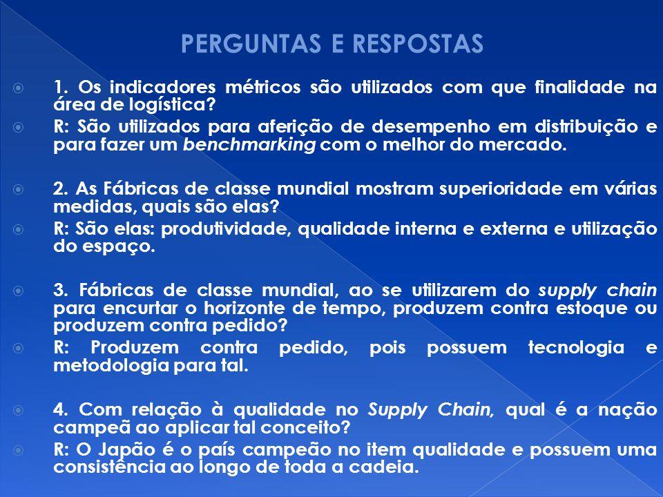 1. Os indicadores métricos são utilizados com que finalidade na área de logística? R: São utilizados para aferição de desempenho em distribuição e par