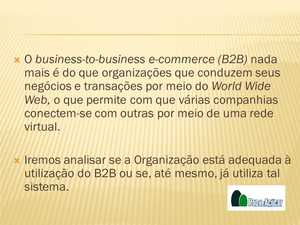 O business-to-business e-commerce (B2B) nada mais é do que organizações que conduzem seus negócios e transações por meio do World Wide Web, o que perm