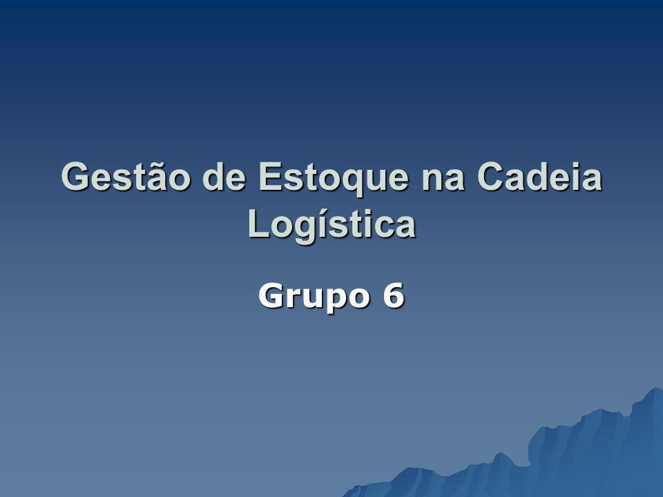 Gestão de Estoque na Cadeia Logística Grupo 6