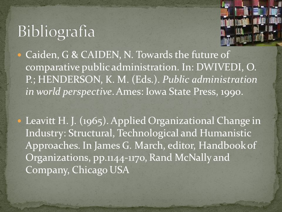Caiden, G & CAIDEN, N. Towards the future of comparative public administration. In: DWIVEDI, O. P.; HENDERSON, K. M. (Eds.). Public administration in