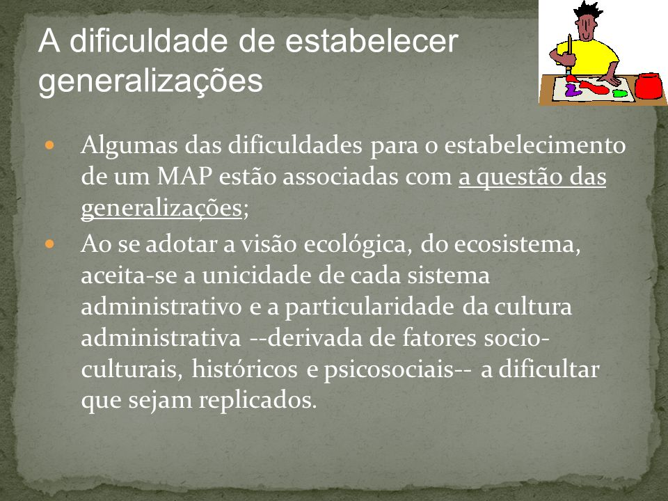 Algumas das dificuldades para o estabelecimento de um MAP estão associadas com a questão das generalizações; Ao se adotar a visão ecológica, do ecosis