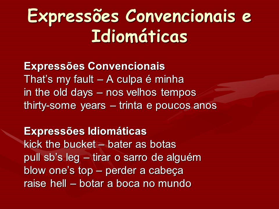 Expressões Convencionais e Idiomáticas Expressões Convencionais Thats my fault – A culpa é minha in the old days – nos velhos tempos thirty-some years