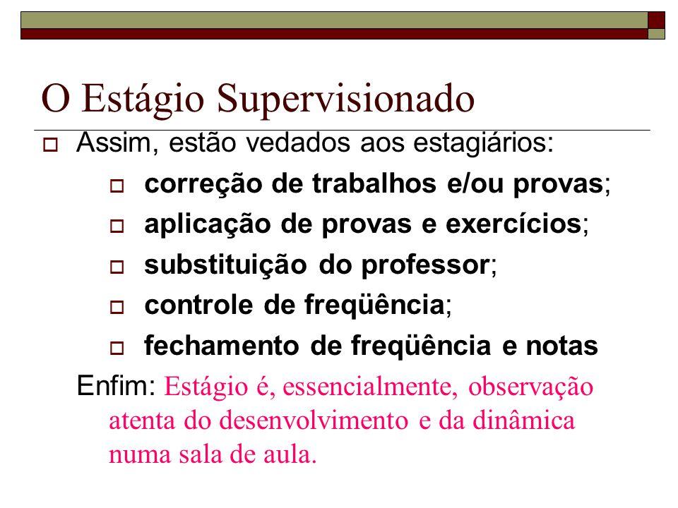 O Estágio Supervisionado Assim, estão vedados aos estagiários: correção de trabalhos e/ou provas; aplicação de provas e exercícios; substituição do pr