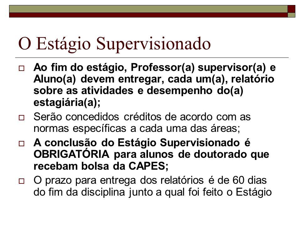 O Estágio Supervisionado Ao fim do estágio, Professor(a) supervisor(a) e Aluno(a) devem entregar, cada um(a), relatório sobre as atividades e desempen