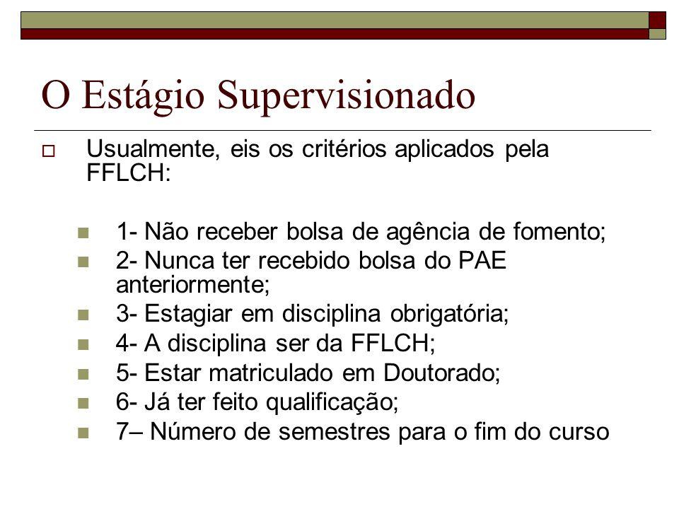 O Estágio Supervisionado Usualmente, eis os critérios aplicados pela FFLCH: 1- Não receber bolsa de agência de fomento; 2- Nunca ter recebido bolsa do