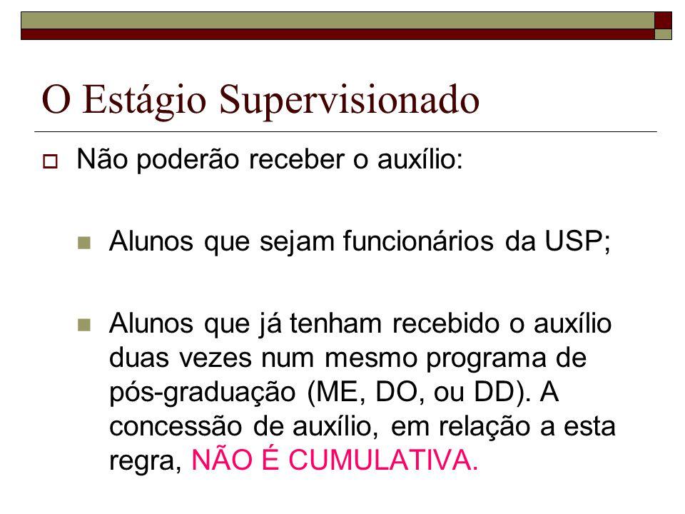 O Estágio Supervisionado Não poderão receber o auxílio: Alunos que sejam funcionários da USP; Alunos que já tenham recebido o auxílio duas vezes num m