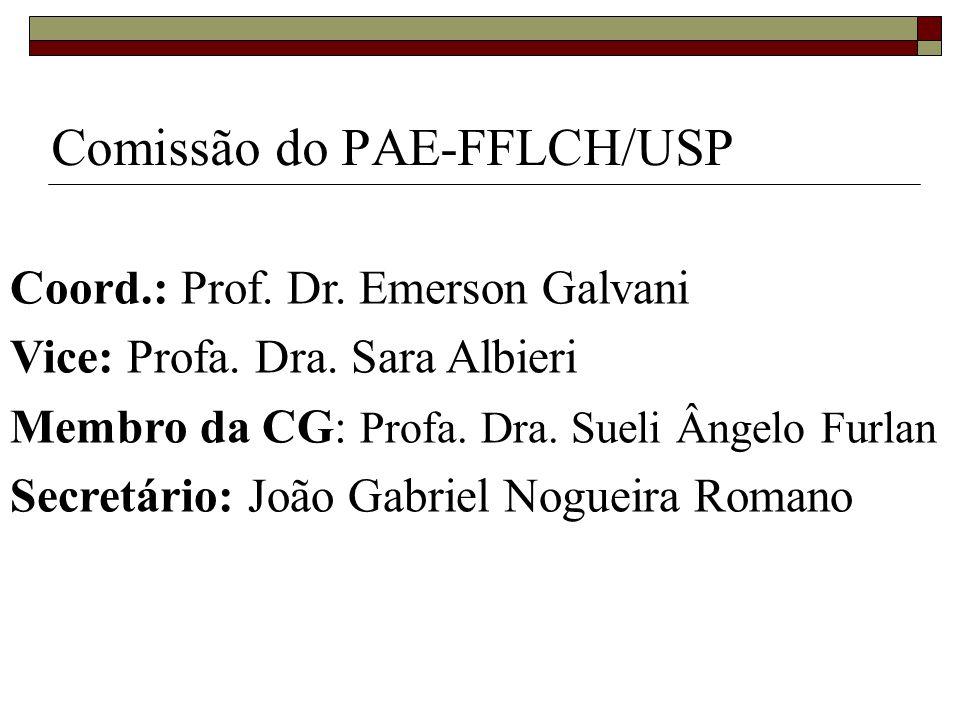 Comissão do PAE-FFLCH/USP Coord.: Prof. Dr. Emerson Galvani Vice: Profa. Dra. Sara Albieri Membro da CG: Profa. Dra. Sueli Ângelo Furlan Secretário: J