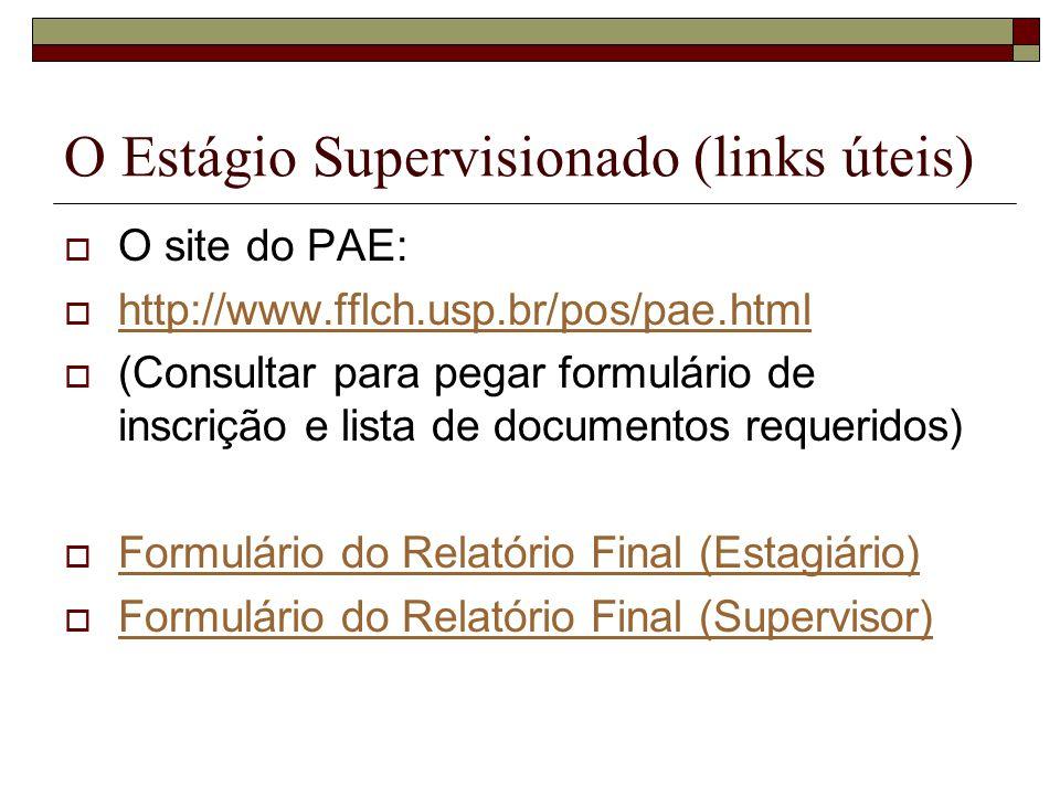 O Estágio Supervisionado (links úteis) O site do PAE: http://www.fflch.usp.br/pos/pae.html (Consultar para pegar formulário de inscrição e lista de do