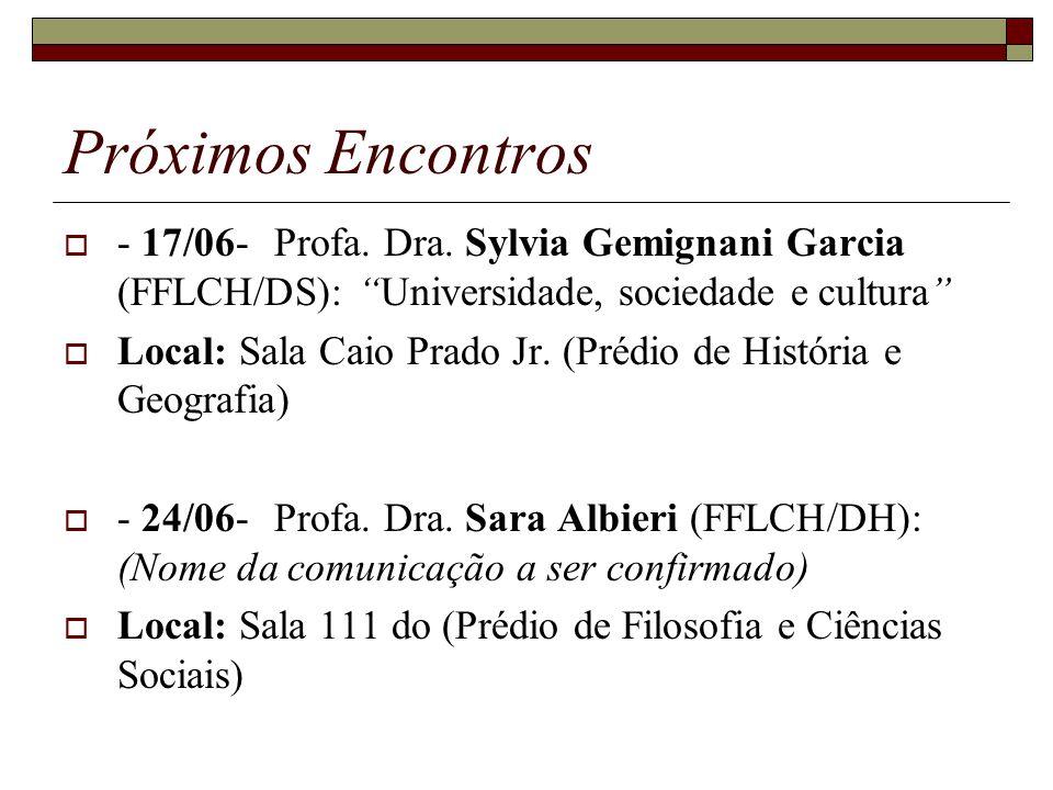 Próximos Encontros - 17/06-Profa. Dra. Sylvia Gemignani Garcia (FFLCH/DS): Universidade, sociedade e cultura Local: Sala Caio Prado Jr. (Prédio de His