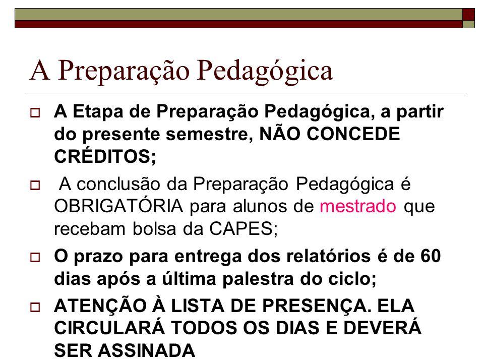 A Preparação Pedagógica (links úteis) O site do PAE: http://www.fflch.usp.br/pos/pae.html Programação do Ciclo de Palestras: http://www.fflch.usp.br/pos/PAE_ciclopale stras.htm http://www.fflch.usp.br/pos/PAE_ciclopale stras.htm Formulário do Relatório Final