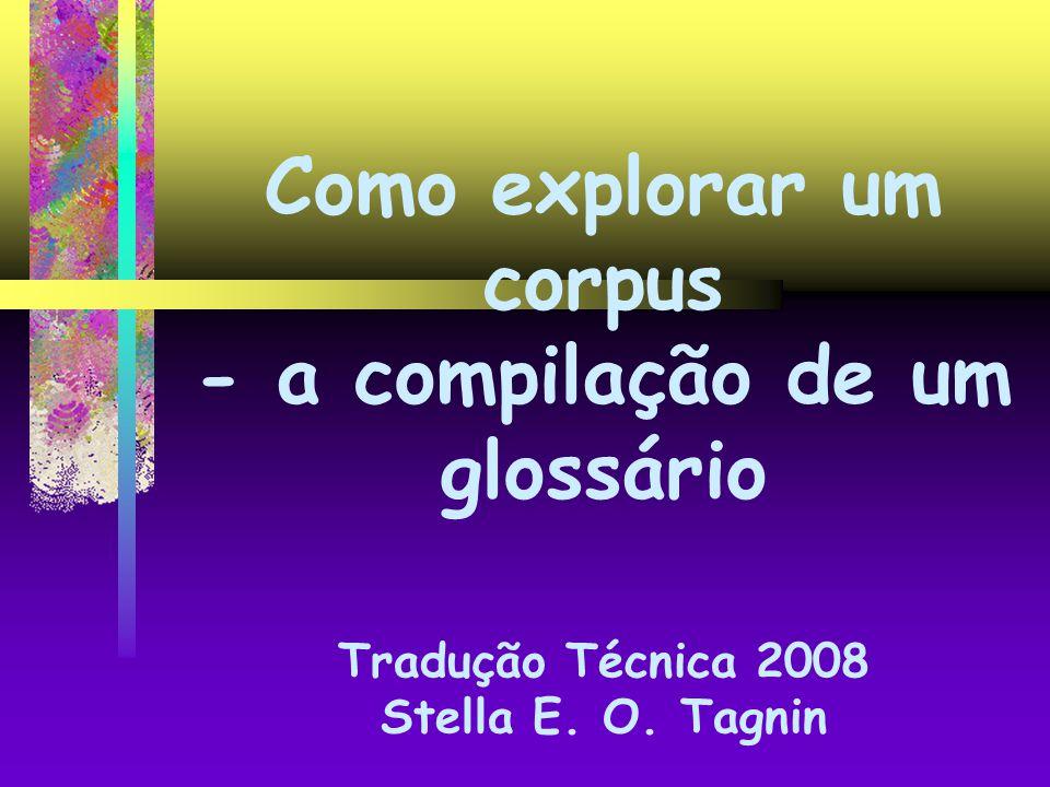 Como explorar um corpus - a compilação de um glossário Tradução Técnica 2008 Stella E. O. Tagnin