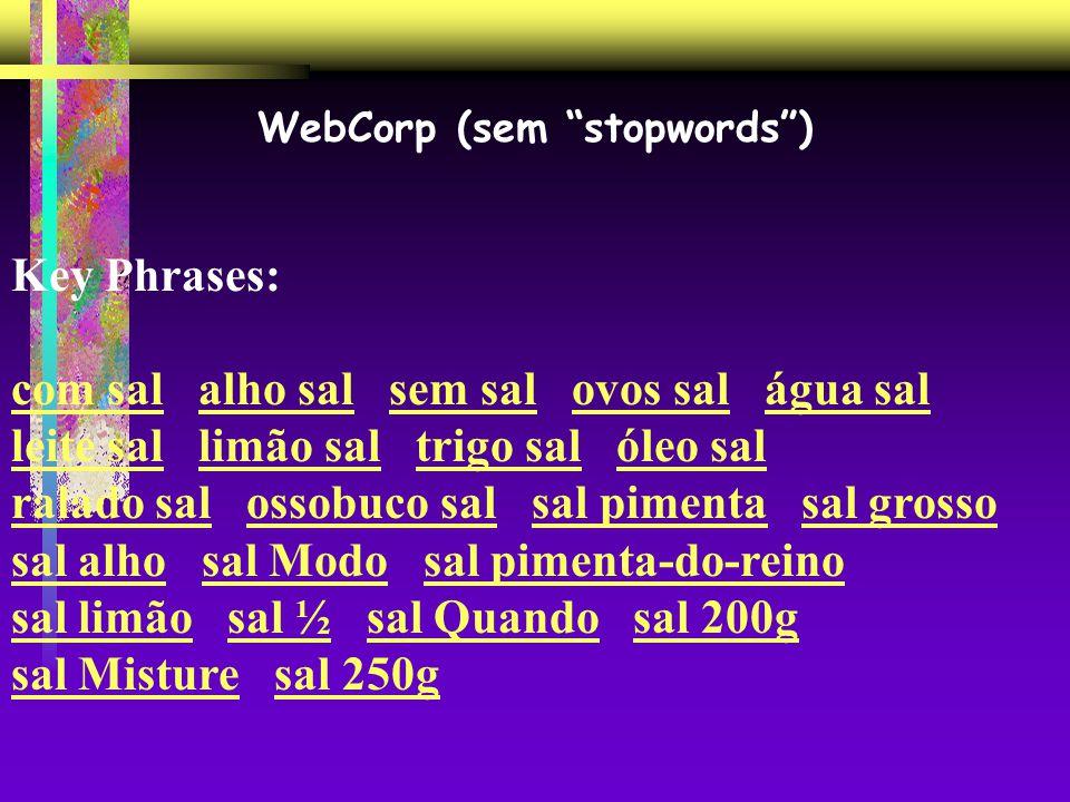 WebCorp (sem stopwords) Key Phrases: com salcom sal alho sal sem sal ovos sal água sal alho salsem salovos salágua sal leite salleite sal limão sal tr