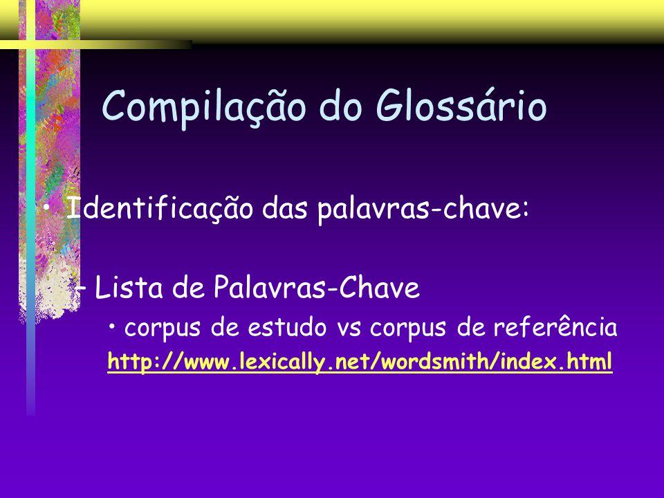 Compilação do Glossário Identificação das palavras-chave: –Lista de Palavras-Chave corpus de estudo vs corpus de referência http://www.lexically.net/w
