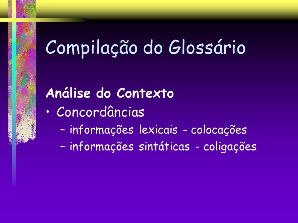 Compilação do Glossário Análise do Contexto Concordâncias –informações lexicais - colocações –informações sintáticas - coligações