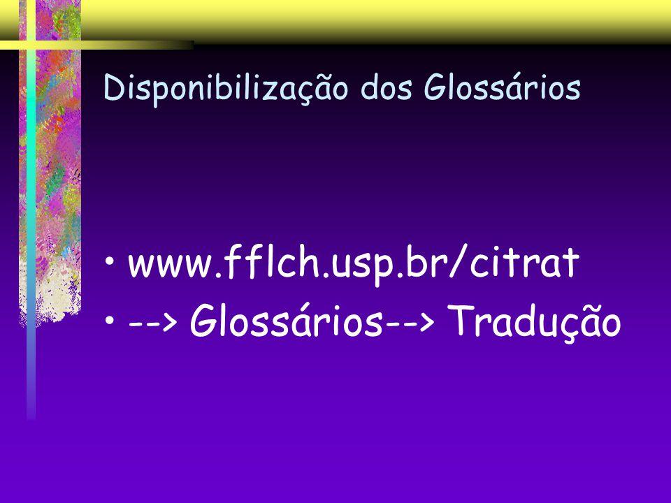 Disponibilização dos Glossários www.fflch.usp.br/citrat --> Glossários--> Tradução