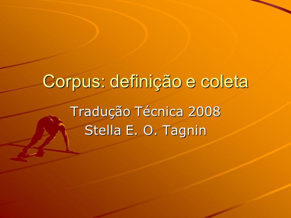Corpus: definição e coleta Tradução Técnica 2008 Stella E. O. Tagnin