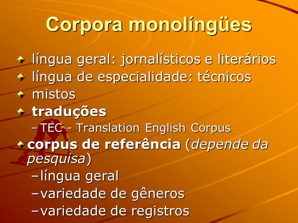 Os corpora quanto à língua –monolíngües –bilíngües –multilíngües