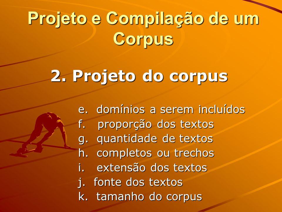 Projeto e Compilação de um Corpus 1. Objetivo do corpus perguntas de pesquisa 2. Projeto do corpus a. estático ou dinâmico b. falado ou escrito c. mon