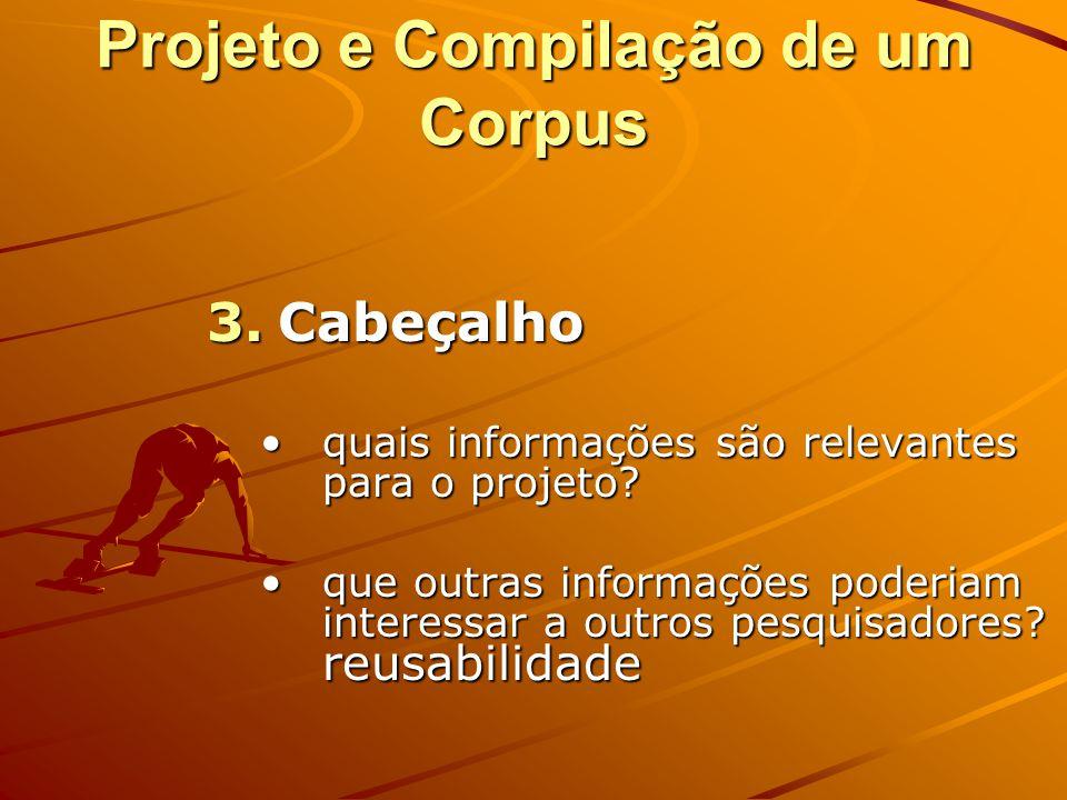 Projeto e Compilação de um Corpus 2. Projeto do corpus e. domínios a serem incluídos f. proporção dos textos g. quantidade de textos h. completos ou t