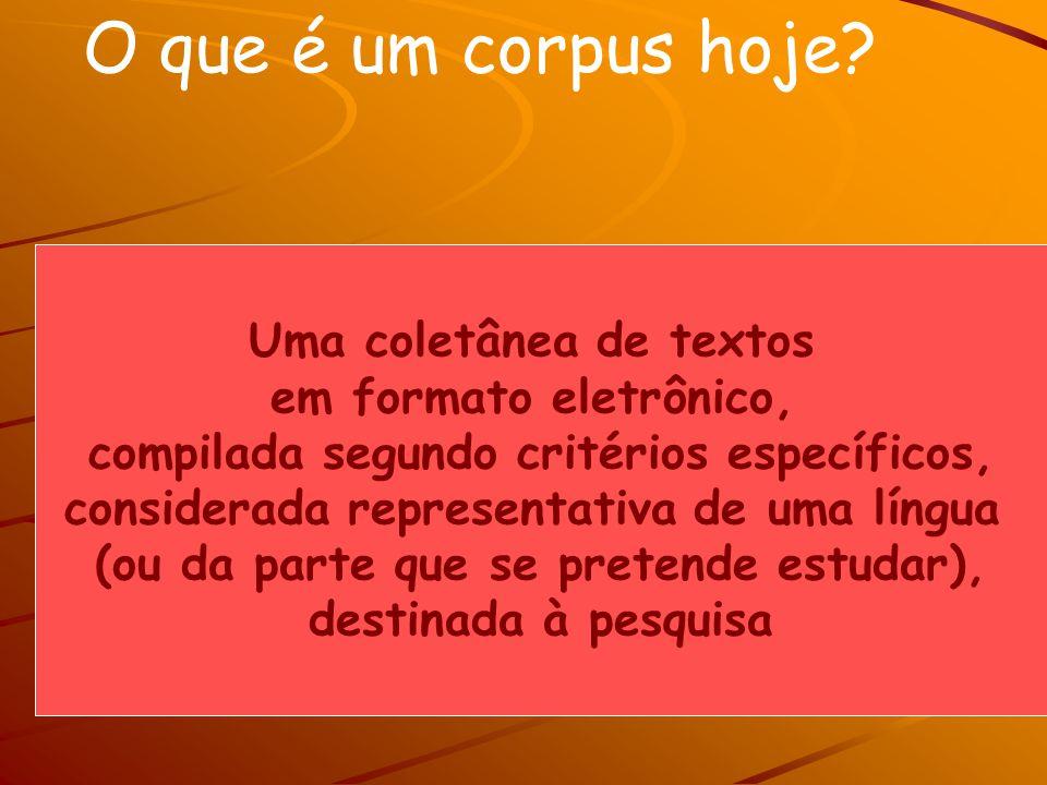 O que é um corpus? (cf. Aurélio Eletrônico) (1) Conjunto de documentos, dados e informações sobre determinada matéria. (3) Conjunto de materiais signi