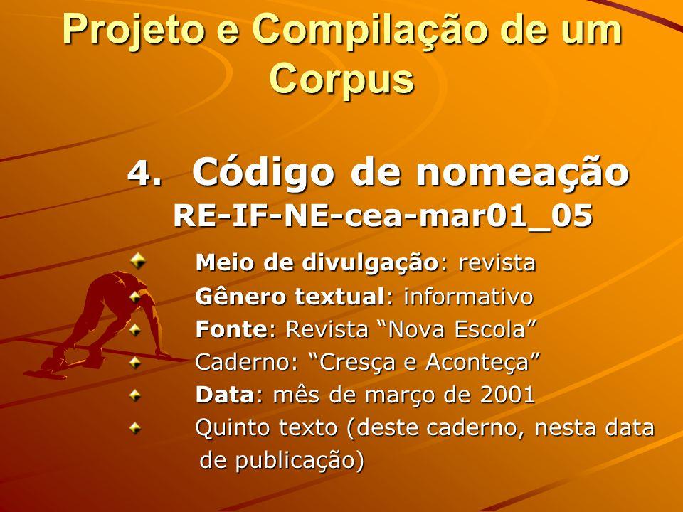 Projeto e Compilação de um Corpus 4. Código de nomeação (Manual Lácio-Web) Meio de Divulgação, Gênero Textual, Fonte, DataJO-IF-FSP-mu-05fev99_01 Meio