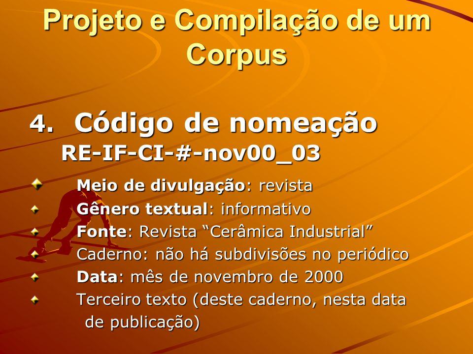 Projeto e Compilação de um Corpus 4. Código de nomeação RE-IF-NE-cea-mar01_05 Meio de divulgação: revista Gênero textual: informativo Fonte: Revista N