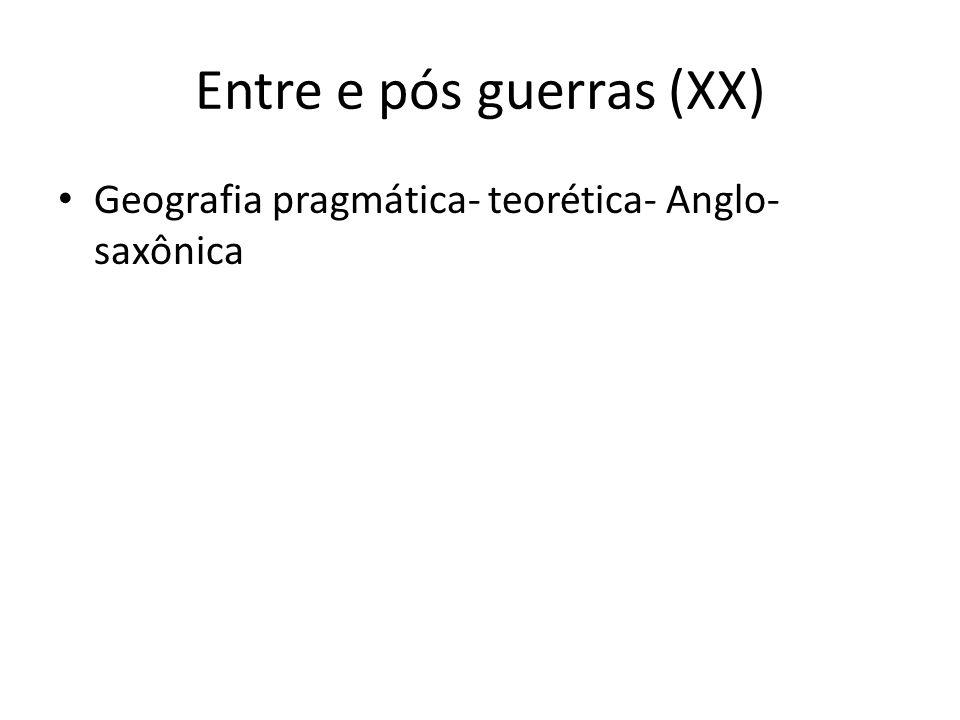Entre e pós guerras (XX) Geografia pragmática- teorética- Anglo- saxônica