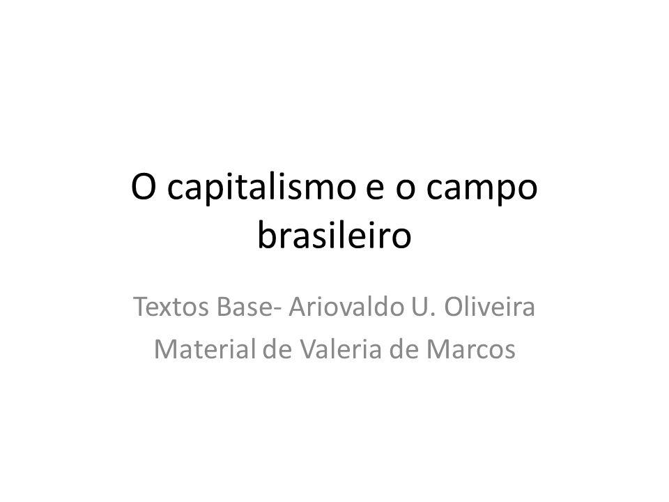 O capitalismo e o campo brasileiro Textos Base- Ariovaldo U. Oliveira Material de Valeria de Marcos