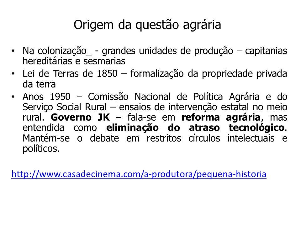 Origem da questão agrária Na colonização_ - grandes unidades de produção – capitanias hereditárias e sesmarias Lei de Terras de 1850 – formalização da