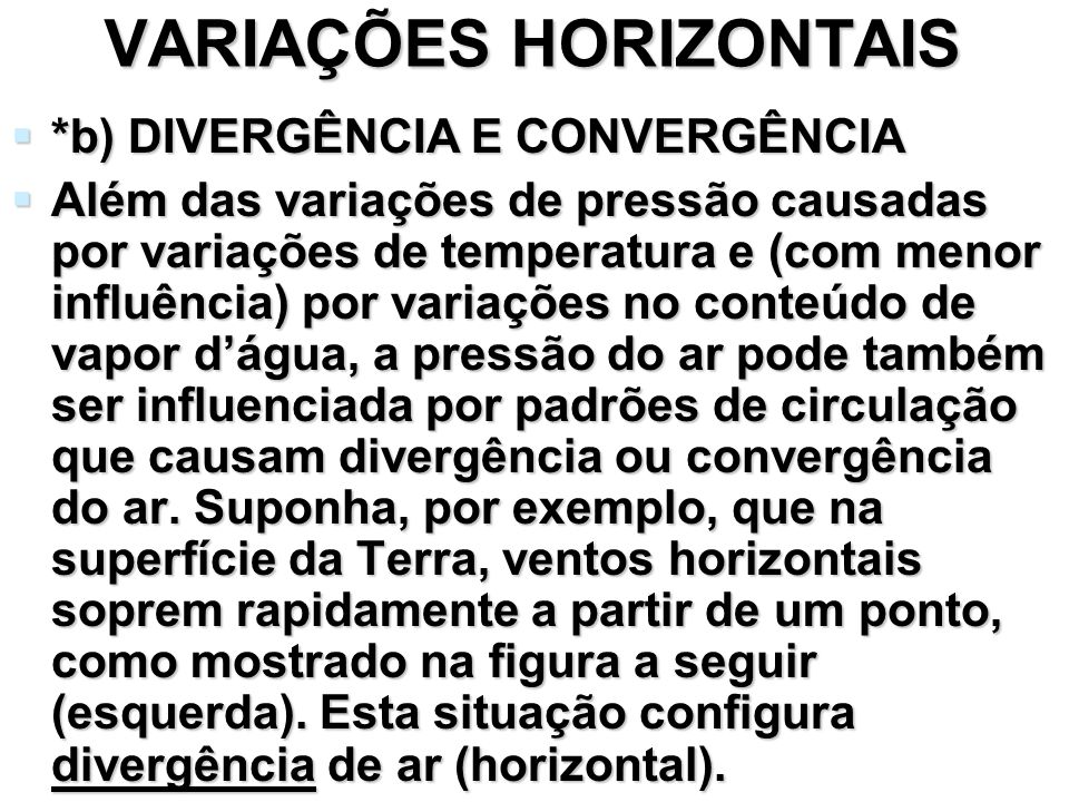 VARIAÇÕES HORIZONTAIS *b) DIVERGÊNCIA E CONVERGÊNCIA *b) DIVERGÊNCIA E CONVERGÊNCIA Além das variações de pressão causadas por variações de temperatur