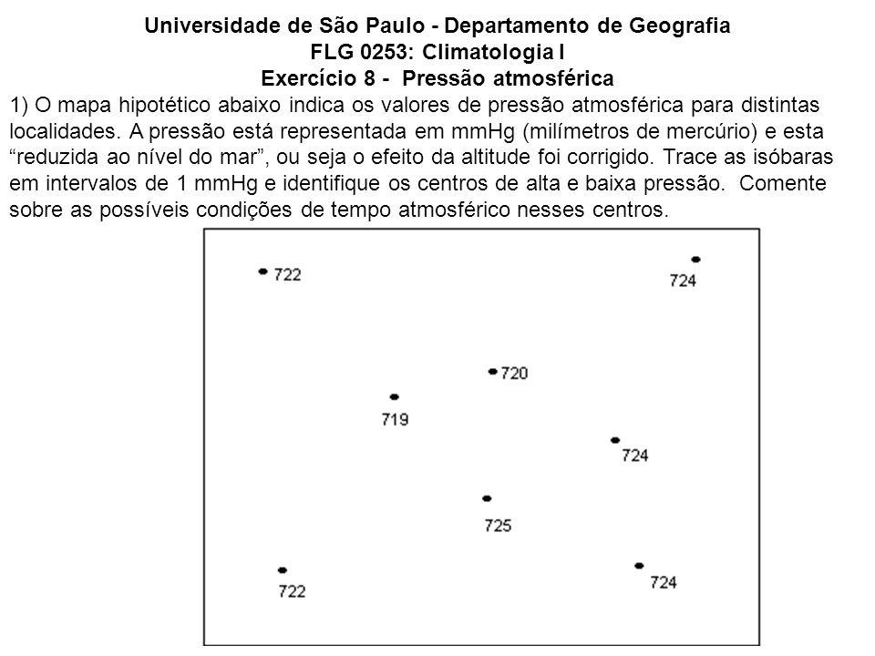 Universidade de São Paulo - Departamento de Geografia FLG 0253: Climatologia I Exercício 8 - Pressão atmosférica 1) O mapa hipotético abaixo indica os